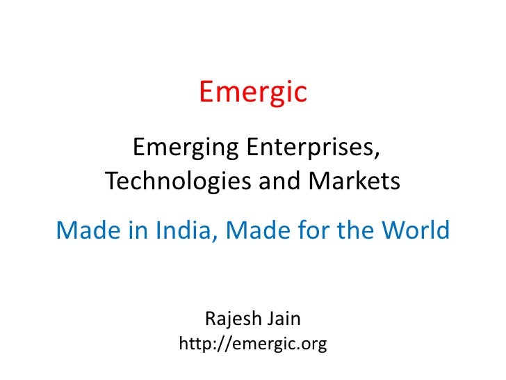 Emergic       Emerging Enterprises,     Technologies and Markets Made in India, Made for the World                Rajesh J...