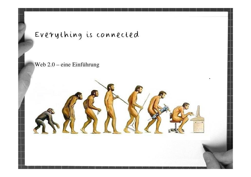Everything is connected    Web 2.0 – eine Einführung                                 1