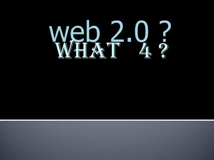 Web2: What4?