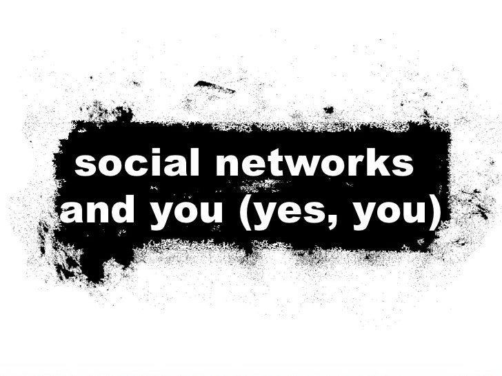 social networks  and you (yes, you)