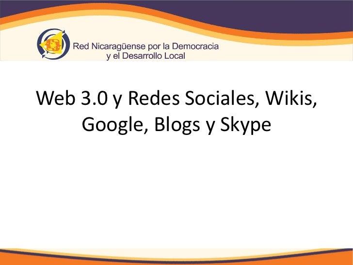 Web 3.0 y Redes Sociales, Wikis,    Google, Blogs y Skype