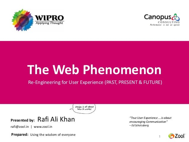 The Web Phenomenon          Re-Engineering for User Experience (PAST, PRESENT & FUTURE)Presented by:   Rafi Ali Khan      ...