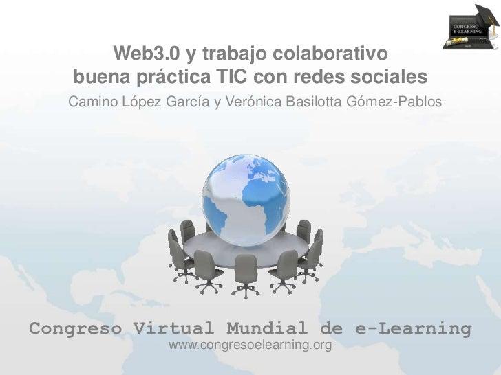 Web3.0 y trabajo colaborativo   buena práctica TIC con redes sociales   Camino López García y Verónica Basilotta Gómez-Pab...