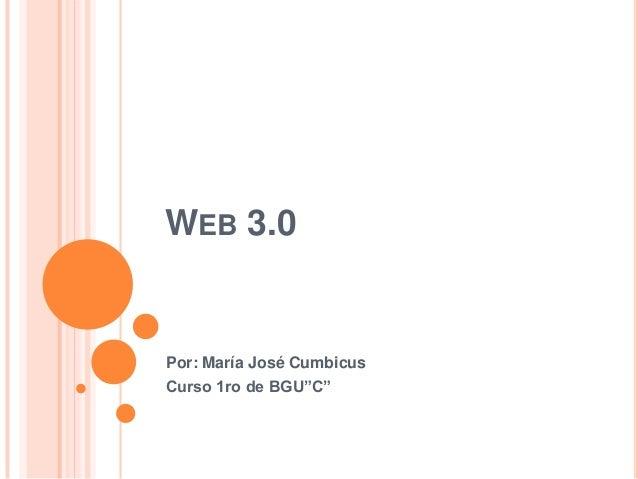 """WEB 3.0 Por: María José Cumbicus Curso 1ro de BGU""""C"""""""