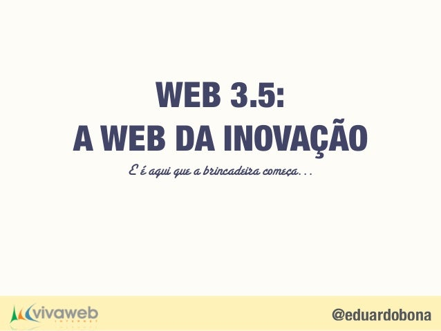 @eduardobona E é aqui que a brincadeira começa… WEB 3.5: A WEB DA INOVAÇÃO