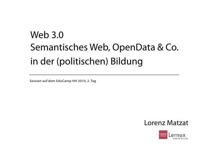 Web 3.0 Semantisches Web, OpenData & Co. in der (politischen) Bildung Session auf dem EduCamp HH 2010, 2. Tag             ...