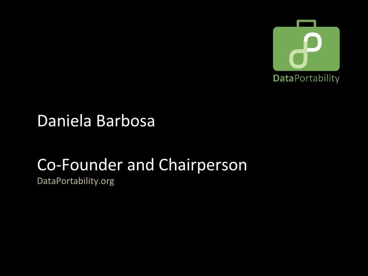 Daniela Barbosa  Co-Founder and Chairperson DataPortability.org