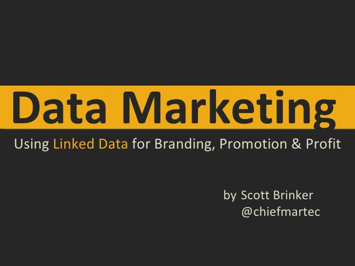 Data Marketing Using  Linked Data  for Branding, Promotion & Profit Scott Brinker @chiefmartec by