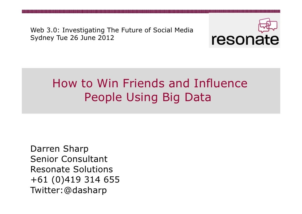 Web 3.0: Investigating The Future of Social MediaSydney Tue 26 June 2012      How to Win Friends and Influence           P...