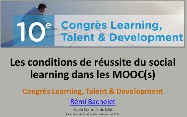 Les conditions de réussite du social learningdans les MOOC(s)  Congrès Learning, Talent & Development  Rémi Bachelet  Ecol...