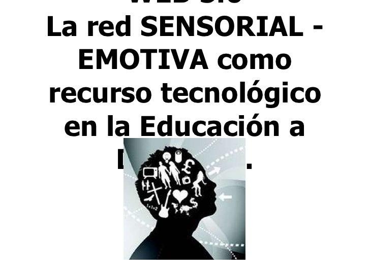 WEB 5.0La red SENSORIAL - EMOTIVA como recurso tecnológico en la Educación a Distancia.<br />