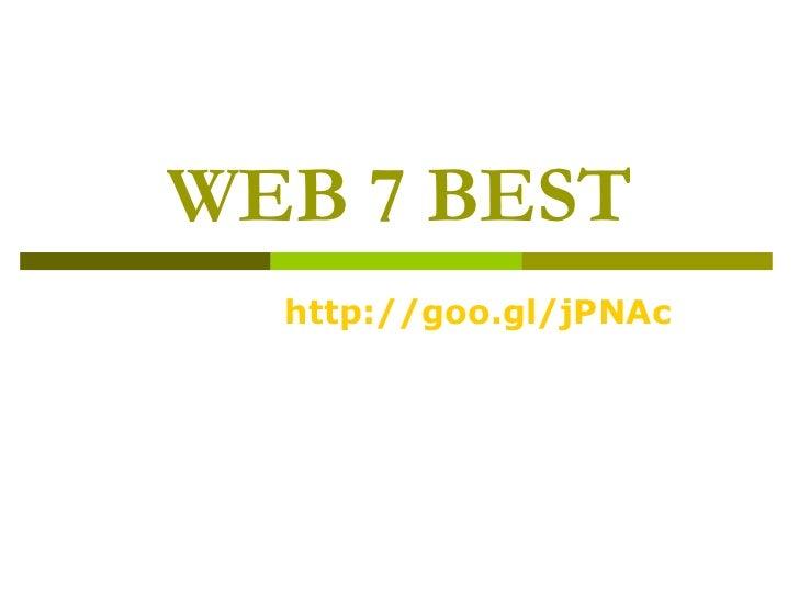 WEB 7 BEST http:// goo.gl/jPNAc