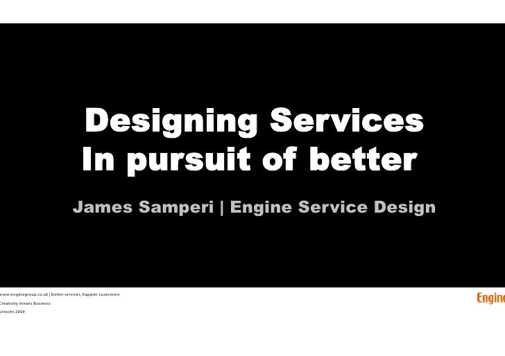 Designing                  Services               Service Design                         In pursuit of better             ...