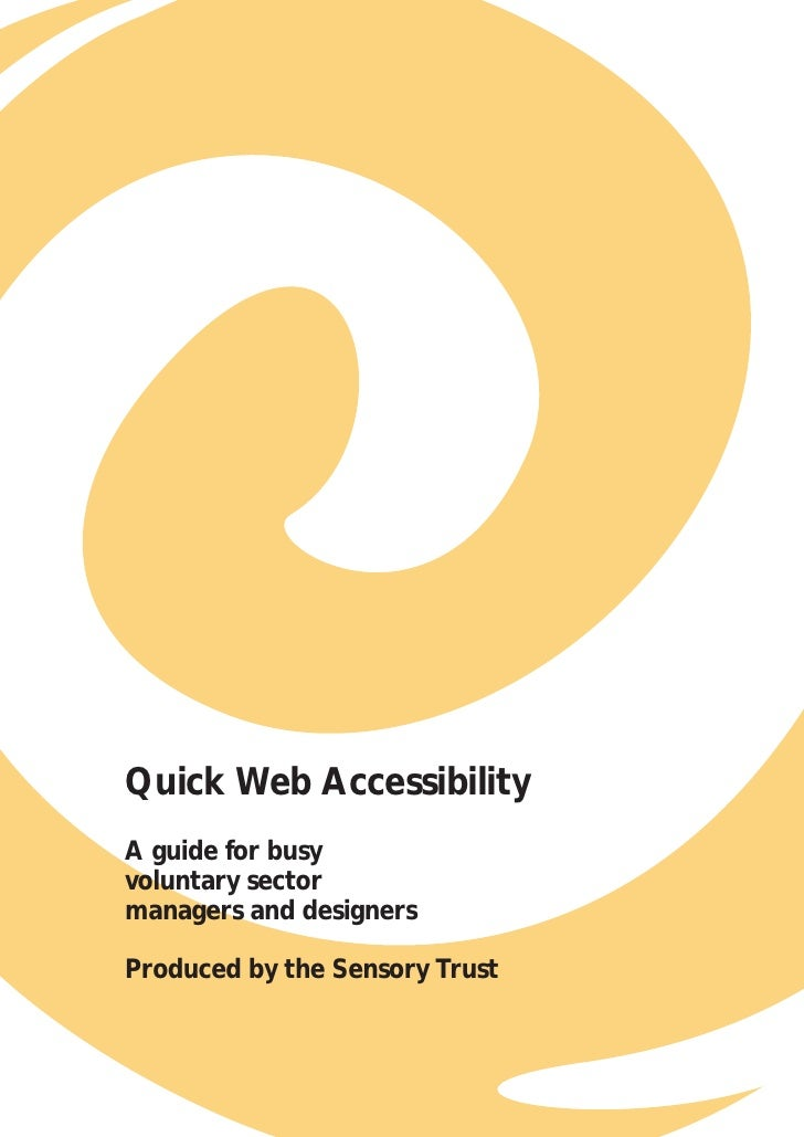 Quick Web AccessibilityA guide for busyvoluntary sectormanagers and designersProduced by the Sensory Trust