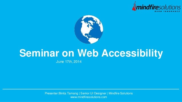 Presenter:Binita Tamang | Senior UI Designer | Mindfire Solutions www.mindfiresolutions.com June 17th, 2014 Seminar on Web...