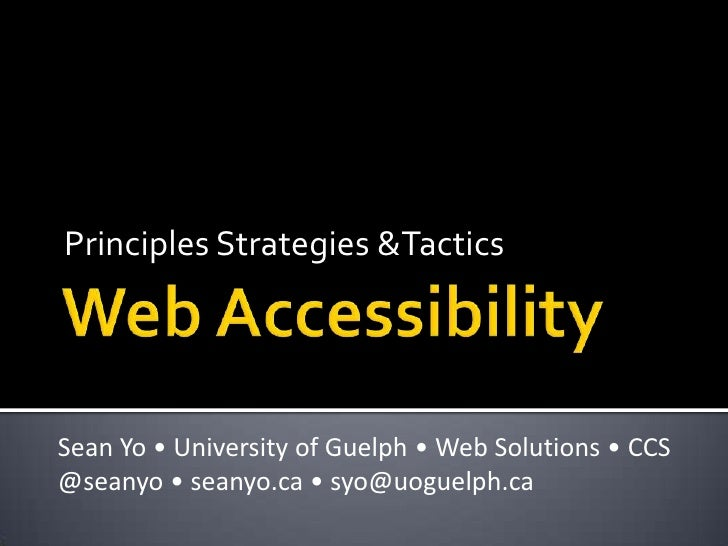 Web Accessibility<br />Principles Strategies &Tactics<br />Sean Yo• University of Guelph • Web Solutions • CCS<br />@seany...