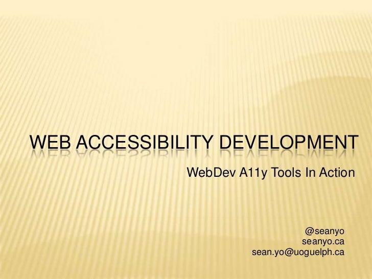 Web AccessibilitYDevelopMent<br />WebDev A11y Tools In Action<br />@seanyo<br />seanyo.ca<br />sean.yo@uoguelph.ca<br />