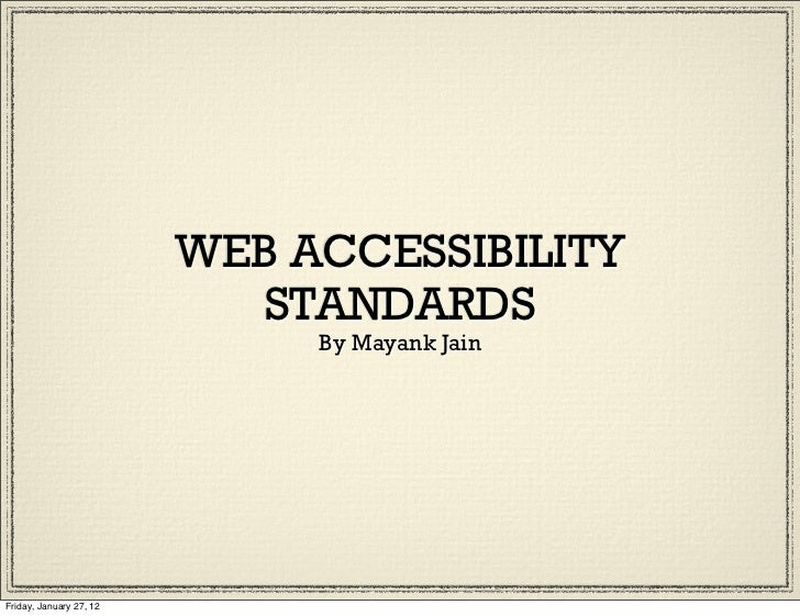 WEB ACCESSIBILITY                           STANDARDS                              By Mayank JainFriday, January 27, 12