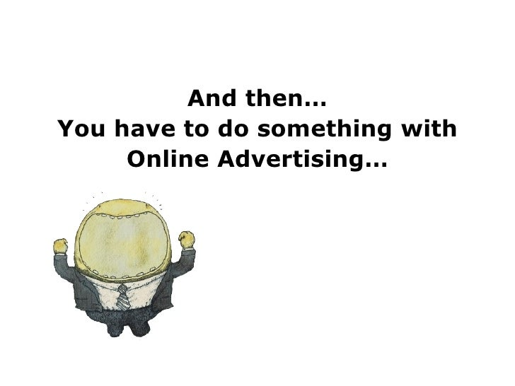 And then… You have to do something with Online Advertising…