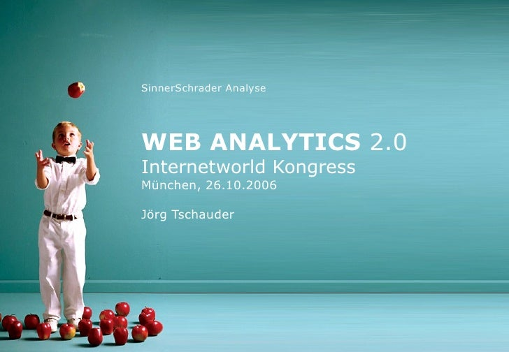 SinnerSchrader Analyse WEB ANALYTICS  2.0 Internetworld Kongress München, 26.10.2006 Jörg Tschauder