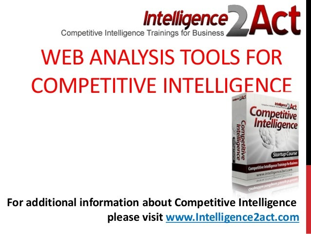 WEB ANALYSIS TOOLS FORCOMPETITIVE INTELLIGENCEFor additional information about Competitive Intelligenceplease visit www.In...