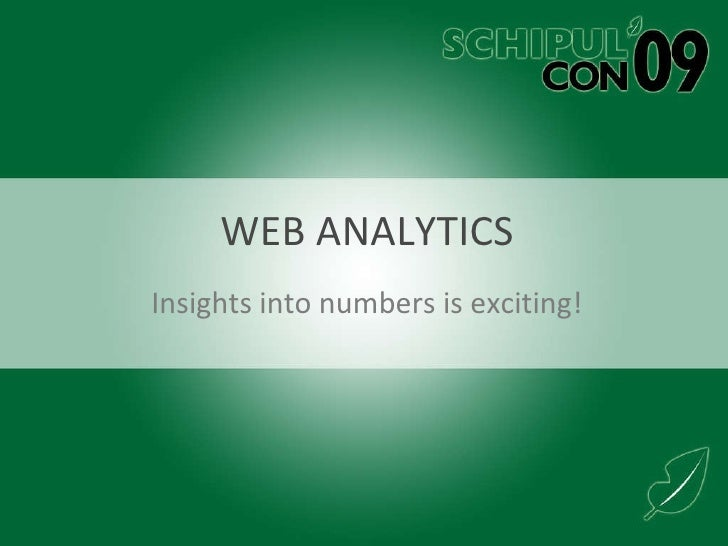Web Analytics - What do those Numbers Mean? - SchipulCon 09