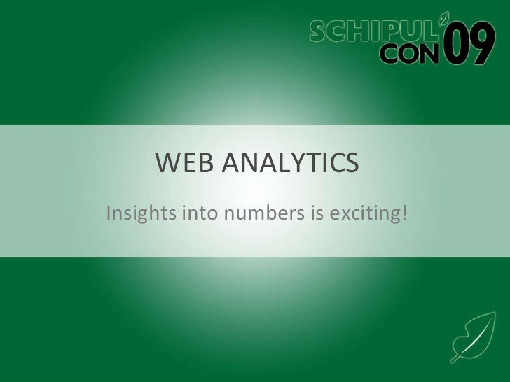 WEB ANALYTICS Insights into numbers is exciting!