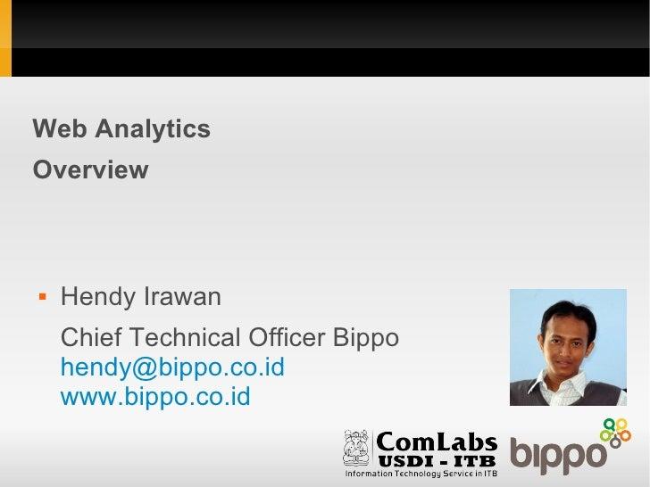 Web AnalyticsOverview   Hendy Irawan    Chief Technical Officer Bippo    hendy@bippo.co.id    www.bippo.co.id