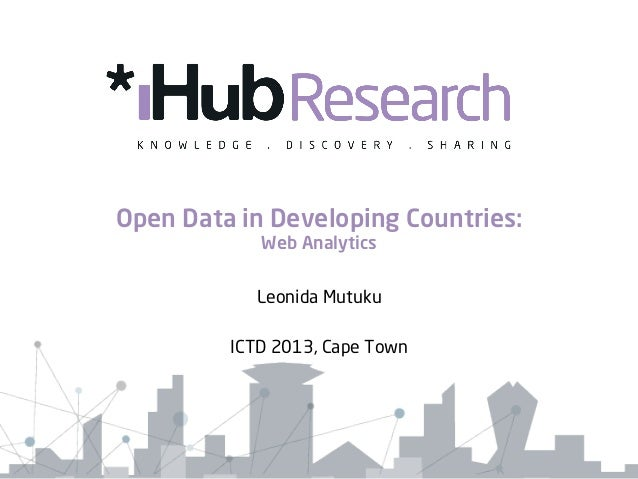 Open Data in Developing Countries: Web Analytics Leonida Mutuku ICTD 2013, Cape Town