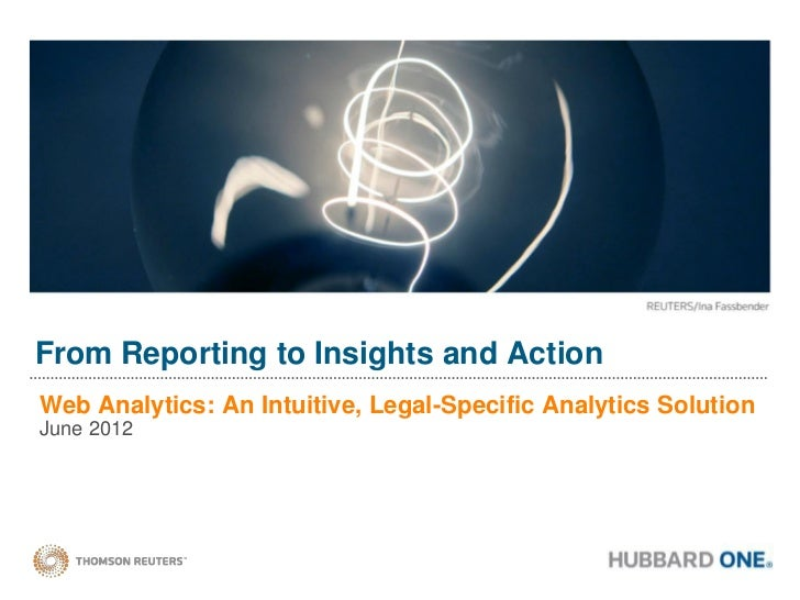 From Reporting to Insights and ActionWeb Analytics: An Intuitive, Legal-Specific Analytics SolutionJune 2012