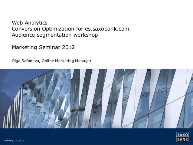 Web Analytics      Conversion Optimization for es.saxobank.com.      Audience segmentation workshop      Marketing Seminar...