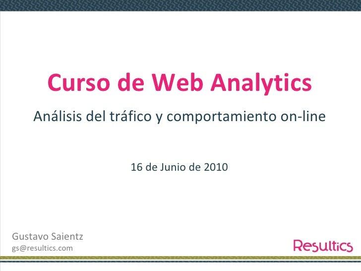 Modulo Web Analytics. ClaseNº1. Prof. Gustavo  Saientz. Fecha: 16-06-2010