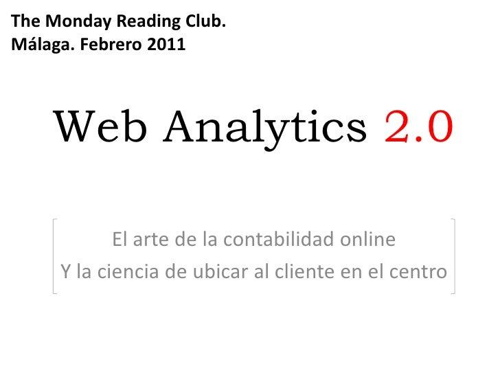 The Monday Reading Club. Málaga. Febrero 2011<br />Web Analytics2.0<br />El arte de la contabilidad online<br />Y la cienc...