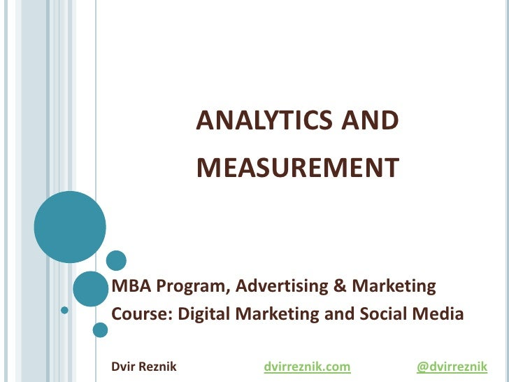 analytics and measurement<br />MBA Program, Advertising & Marketing<br />Course: Digital Marketing and Social Media<br />D...