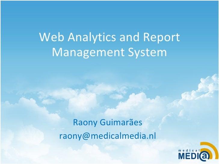 Web Analytics and Report  Management System           Raony Guimarães    raony@medicalmedia.nl