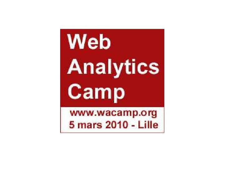 Web Analytics Camp  - 5 Mars 2010