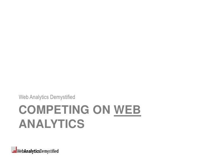 Web Analytics Demystified  COMPETING ON WEB ANALYTICS
