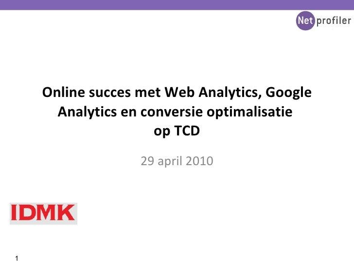 Online succes met Web Analytics, Google Analytics en conversie optimalisatie  op TCD 29 april 2010