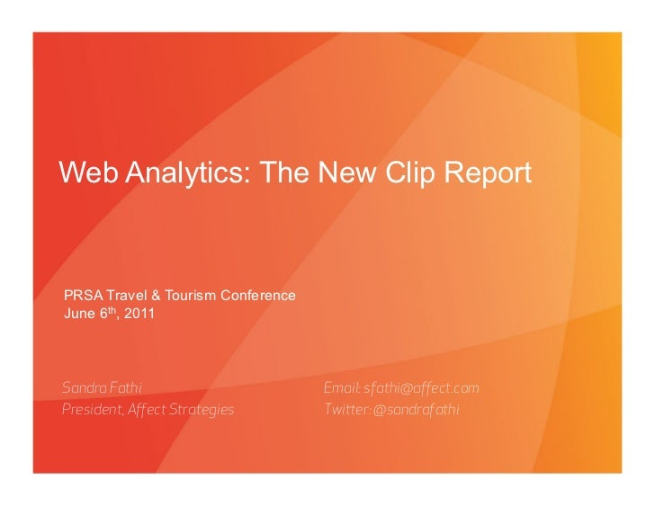 Web Analytics: The New Clip ReportPRSA Travel & Tourism ConferenceJune 6th, 2011Sandra Fathi                              ...