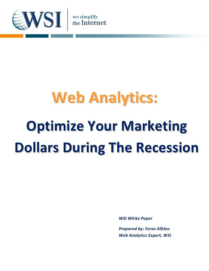 Web Analytics:  Optimize Your Marketing Dollars During The Recession                   WSI White Paper                 Pre...