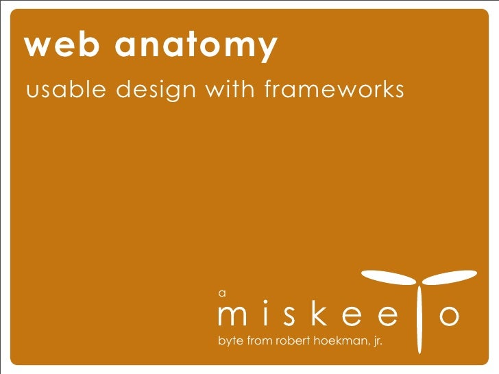 web anatomy usable design with frameworks                   a                  byte from robert hoekman, jr.