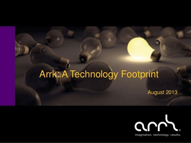 Arrk: A Technology Footprint August 2013