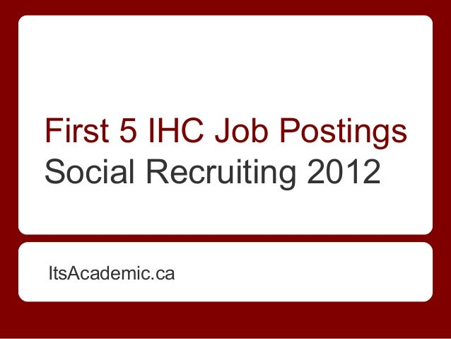 ItsAcademic.ca First 5 IHC Job Postings Social Recruiting 2012