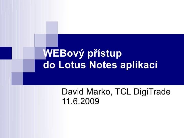 WEBový přístup do Lotus Notes aplikací     David Marko, TCL DigiTrade    11.6.2009