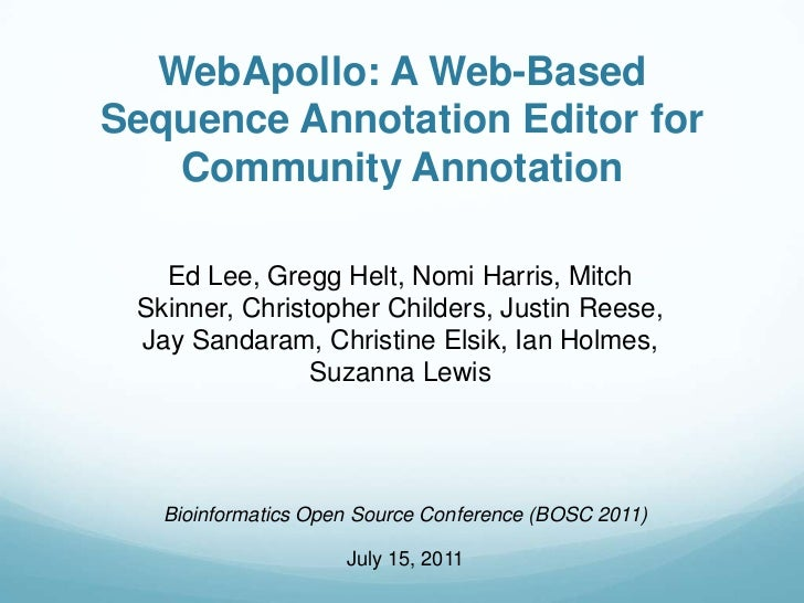 WebApollo: A Web-Based Sequence Annotation Editor for Community Annotation<br />Ed Lee, Gregg Helt, Nomi Harris, Mitch Ski...