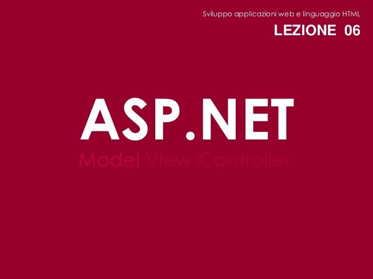Sviluppo applicazioni web e linguaggio HTML                               LEZIONE 06ASP.NETModel View Controller