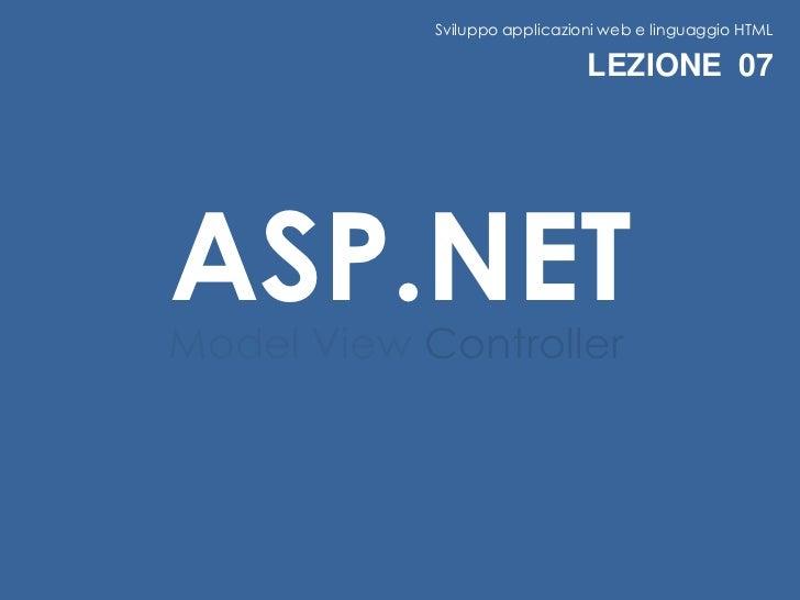 Sviluppo applicazioni web e linguaggio HTML                               LEZIONE 07ASP.NETModel View Controller