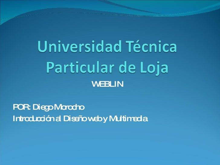 WEBLIN POR: Diego Morocho Introducción al Diseño web y Multimedia