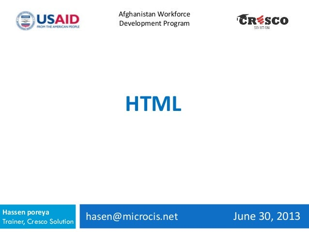 hasen@microcis.net June 30, 2013Hassen poreya Trainer, Cresco Solution Afghanistan Workforce Development Program HTML