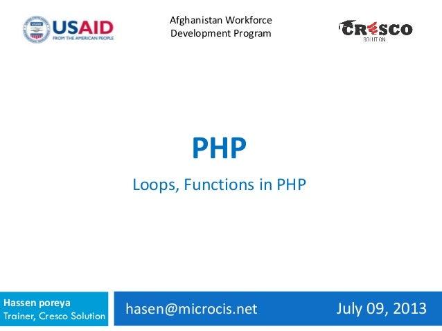 hasen@microcis.net July 09, 2013Hassen poreya Trainer, Cresco Solution Afghanistan Workforce Development Program PHP Loops...